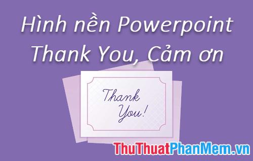 Những hình nền Powerpoint Thank You, Cảm ơn dùng cho Slide kết thúc