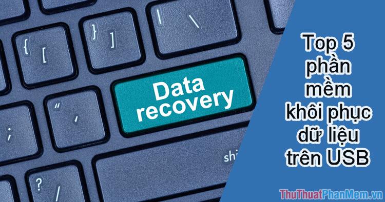 Top 4 phần mềm khôi phục dữ liệu trên USB tốt nhất
