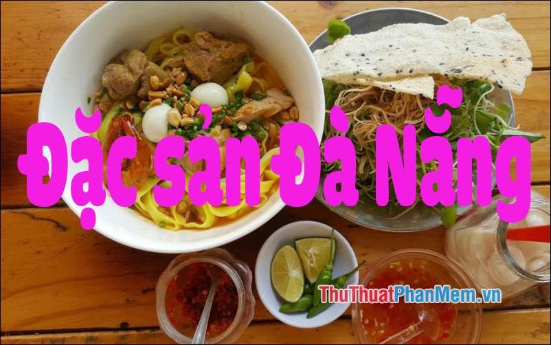 Đặc sản Đà Nẵng - Những món ăn đặc sản và đặc sản Đà Nẵng làm quà ngon nhất
