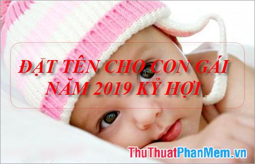 Đặt tên con gái năm 2019 hợp tuổi bố mẹ