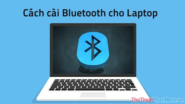 Cách cài Bluetooth cho laptop