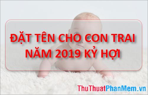 Đặt tên con trai năm 2019 hợp tuổi bố mẹ