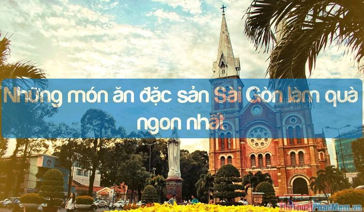 Đặc sản Sài Gòn - Những món ăn đặc sản Sài Gòn làm quà ngon nhất