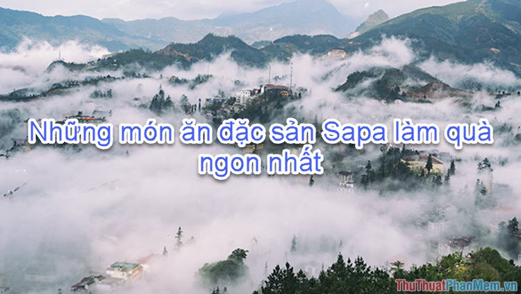 Đặc sản Sapa - Những món ăn đặc sản Sapa làm quà ngon nhất
