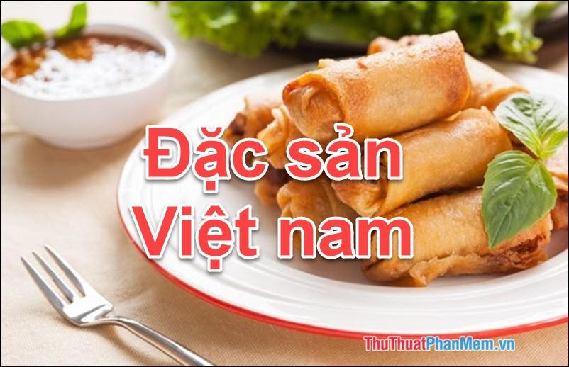 Đặc sản Việt Nam - Những món ăn đặc sản Việt Nam làm quà ngon nhất