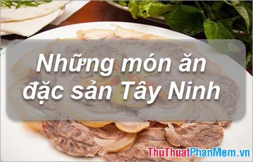 Đặc sản Tây Ninh - Những món ăn đặc sản Tây Ninh làm quà ngon nhất