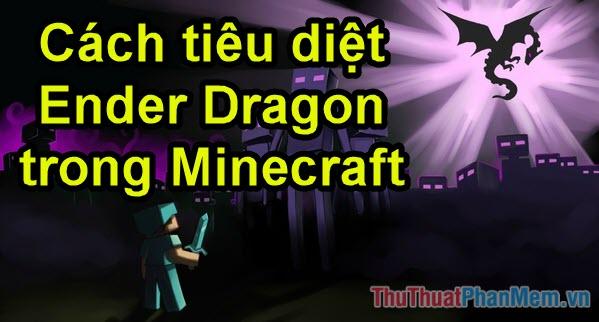 Cách đánh Ender Dragon trong Minecraft