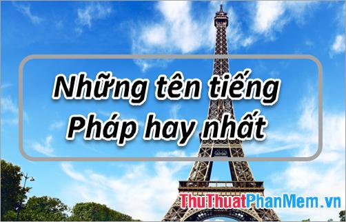 Tổng hợp những tên tiếng Pháp hay nhất cho nam và nữ
