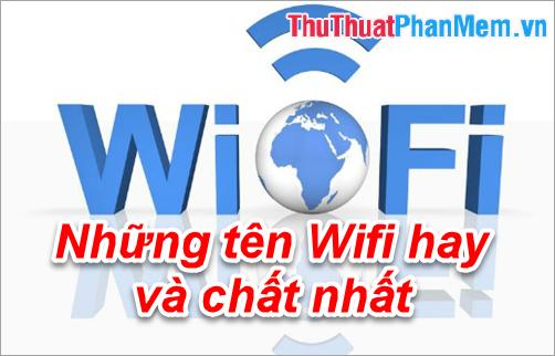 Những tên Wifi hay và chất nhất