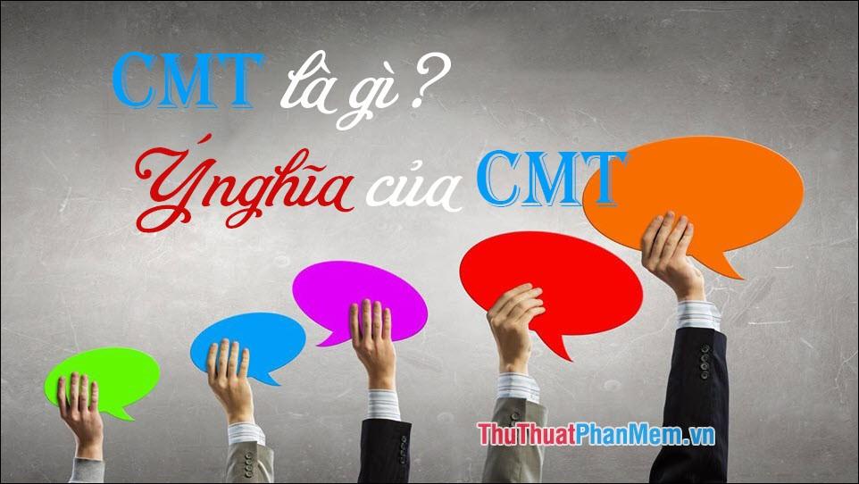 CMT là gì Viết tắt của từ nào Ý nghĩa của từ CMT