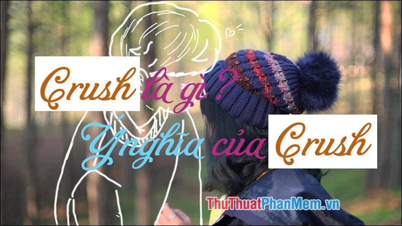 Crush là gì? Ý nghĩa của từ Crush
