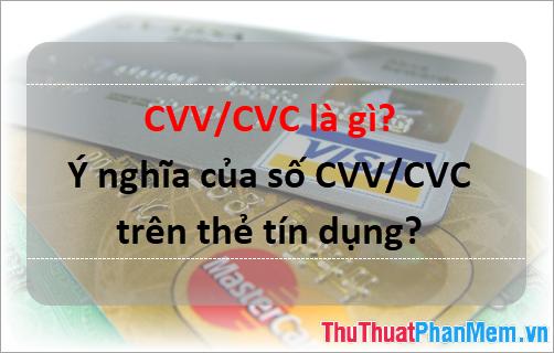 CVV CVC là gì? Ý nghĩa của số CVV CVC trên thẻ tín dụng