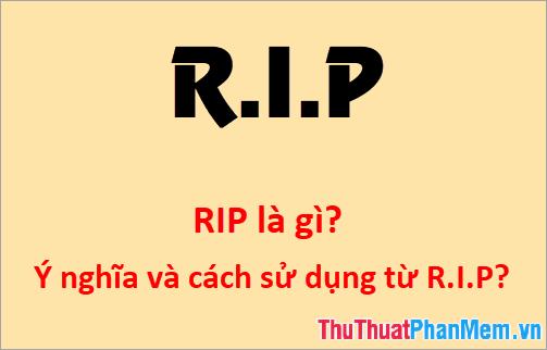 RIP là gì? Ý nghĩa và cách sử dụng từ R.I.P