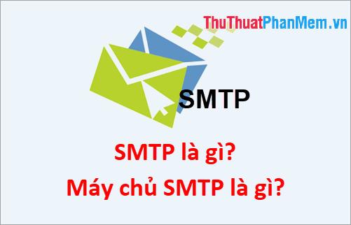 SMTP là gì? Máy chủ SMTP là gì?
