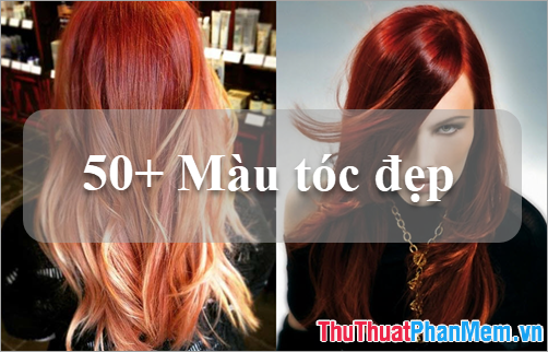50+ Màu tóc đẹp 2019