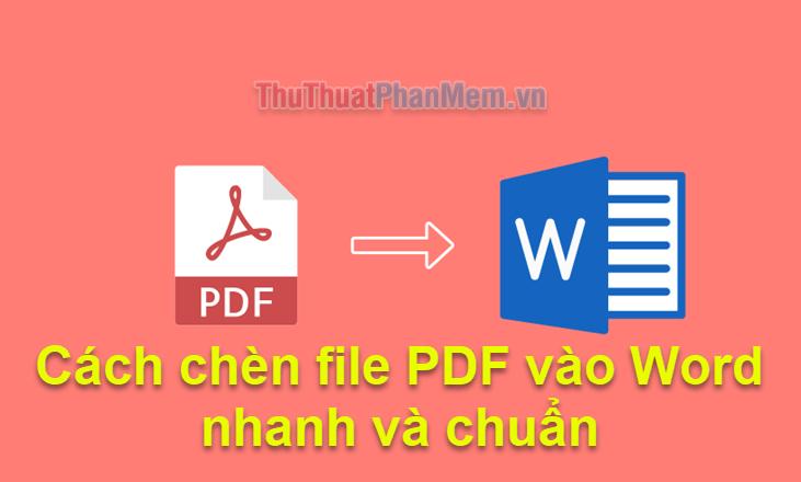 Cách chèn file PDF vào Word nhanh và chuẩn