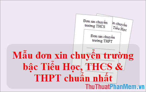 Mẫu đơn xin chuyển trường bậc Tiểu Học, THCS & THPT chuẩn và thông dụng nhất  2020