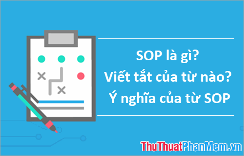 SOP là gì? Viết tắt của từ nào? Ý nghĩa của từ SOP