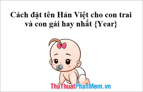 Cách đặt tên Hán Việt cho con trai và con gái hay nhất 2021