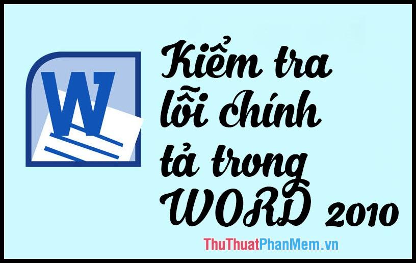 Cách kiểm tra lỗi chính tả tiếng việt trong Word 2010