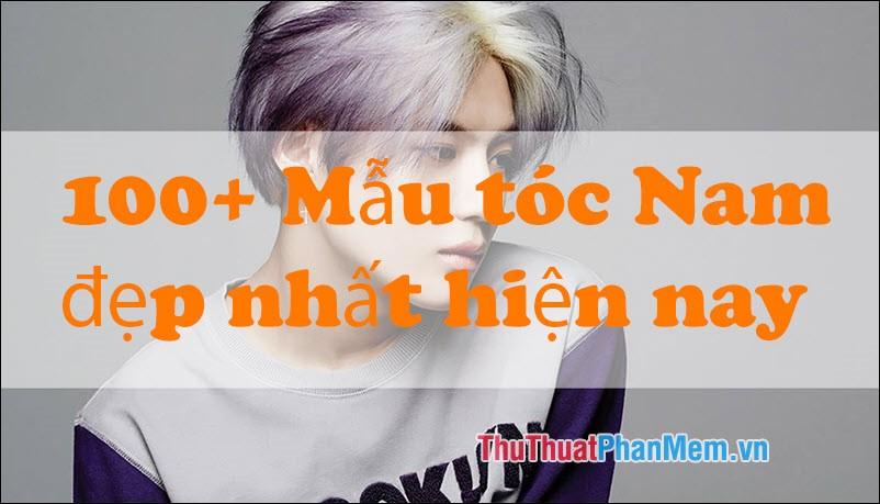 100+ Mẫu tóc Nam đẹp nhất hiện nay 2019