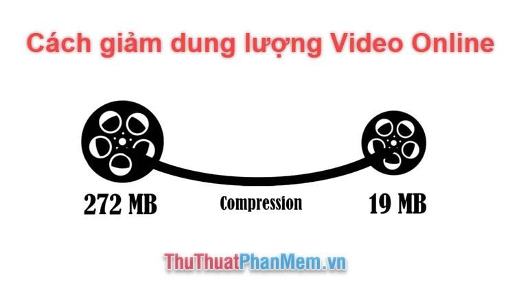 Cách giảm dung lượng Video online không cần phần mềm