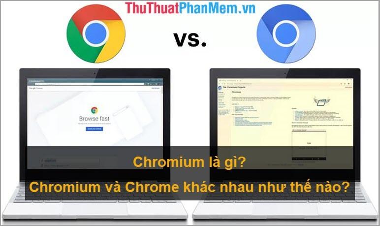 Chromium là gì? Chromium và Chrome khác nhau như thế nào?