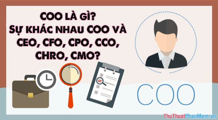 COO là gì? Sự khác nhau COO và CEO, CFO, CPO, CCO, CHRO, CMO