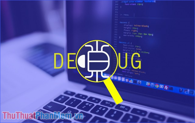 Debug là gì? Tác dụng của Debug trong lập trình