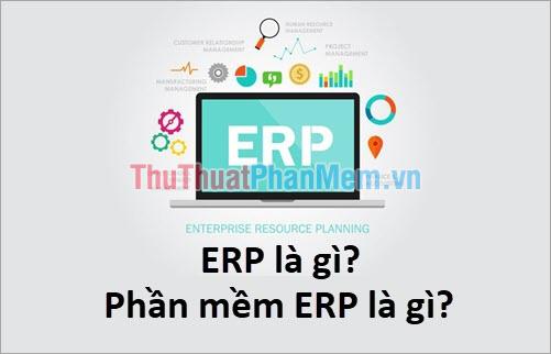 ERP là gì? Phần mềm ERP là gì?