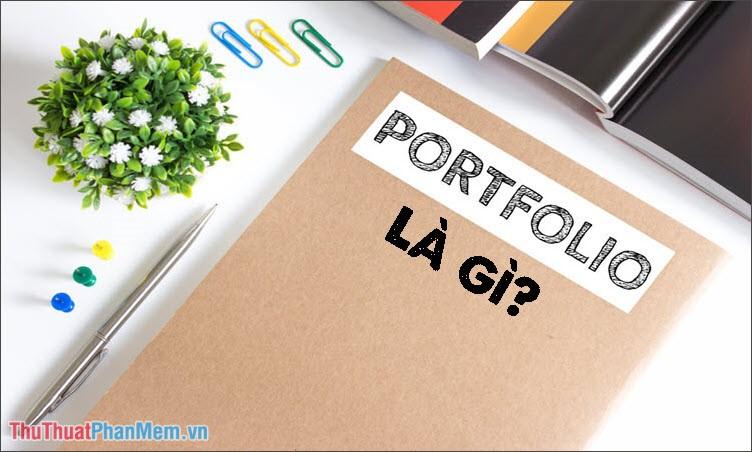 Portfolio là gì? Thế nào là thiết kế Portfolio?