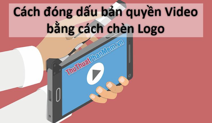 Cách đóng dấu bản quyền Video bằng cách chèn Logo