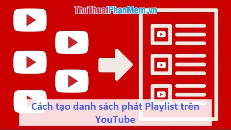 Cách tạo danh sách phát Playlist trên YouTube