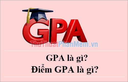 GPA là gì? Điểm GPA là gì?