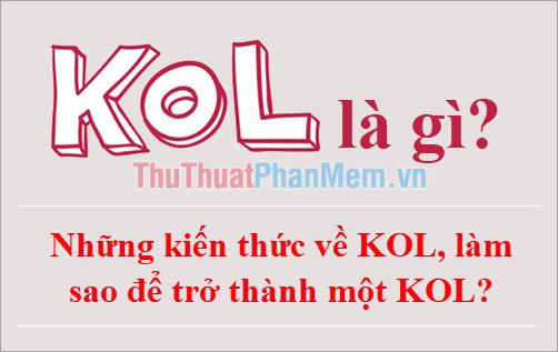 KOL là gì? Những kiến thức về KOL, làm sao để trở thành một KOL?