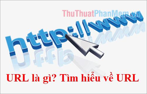 URL là gì? Tìm hiểu về URL