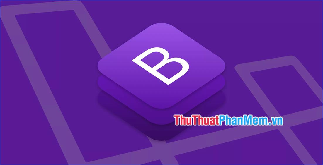 Bootstrap là gì? Tại sao nên sử dụng Bootstrap khi thiết kế Website?