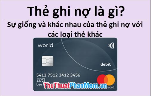 Thẻ ghi nợ là gì? Sự giống và khác nhau của thẻ ghi nợ với các loại thẻ khác