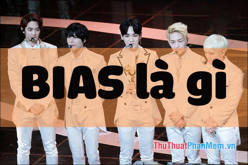 Bias là gì? Định ngĩa Bias của Fan Kpop