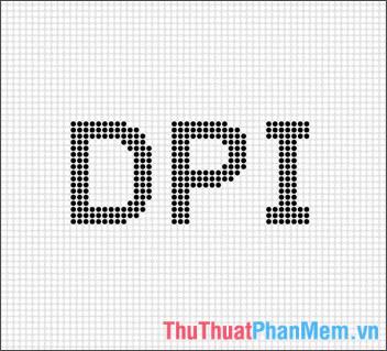 DPI là gì? Chỉ số DPI dùng để làm gì?