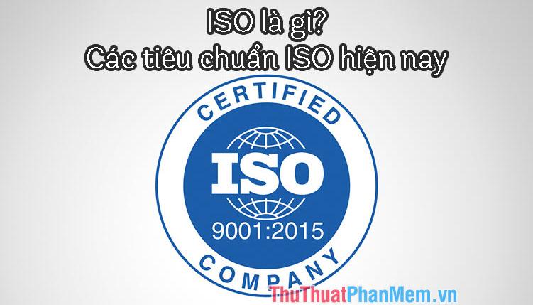 ISO là gì? Tiêu chuẩn ISO là gì? Các loại ISO hiện nay