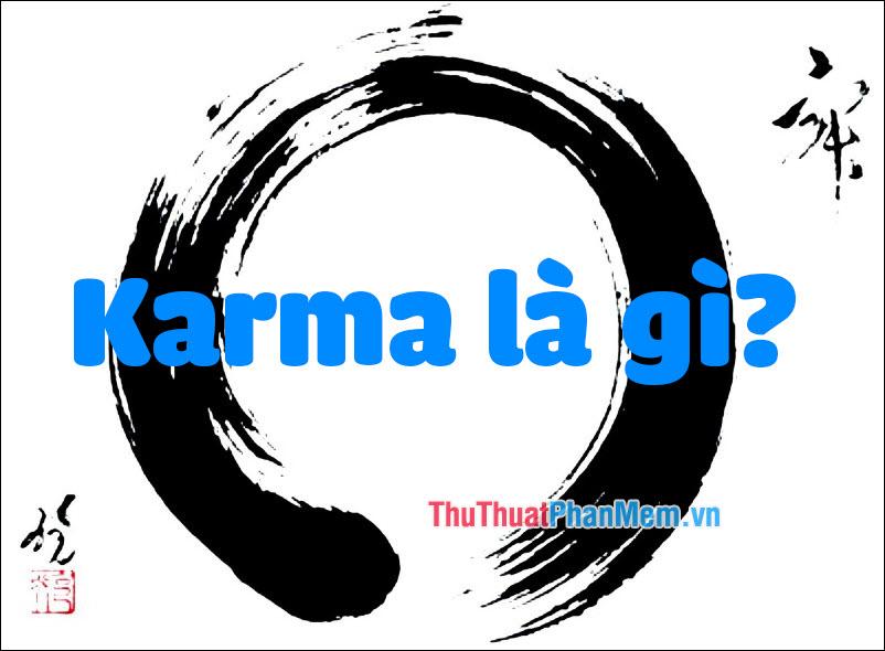 Karma là gì? 12 điều luật Karma bạn cần phải biết