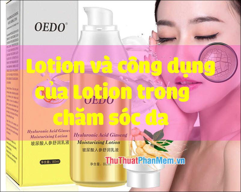 Lotion là gì? Công dụng của Lotion trong chăm sóc da?