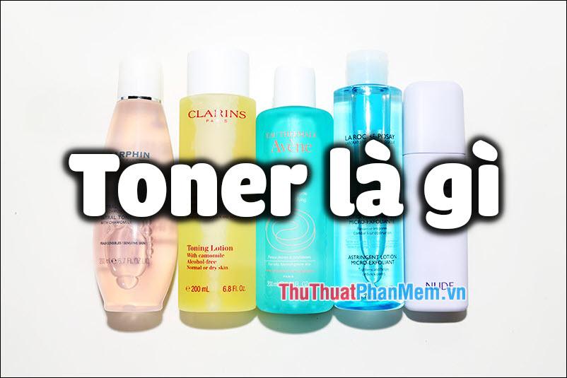 Toner là gì? Tất cả mọi thứ cần biết về Toner