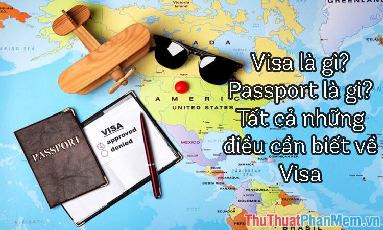 Visa là gì? Passport là gì? Tất cả những điều cần viết về Visa