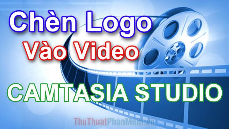 Cách chèn Logo vào Video bằng phần mềm Camtasia Studio