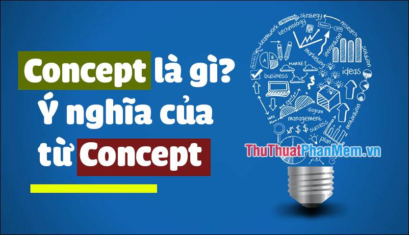 Concept là gì? Ý nghĩa của từ Concept