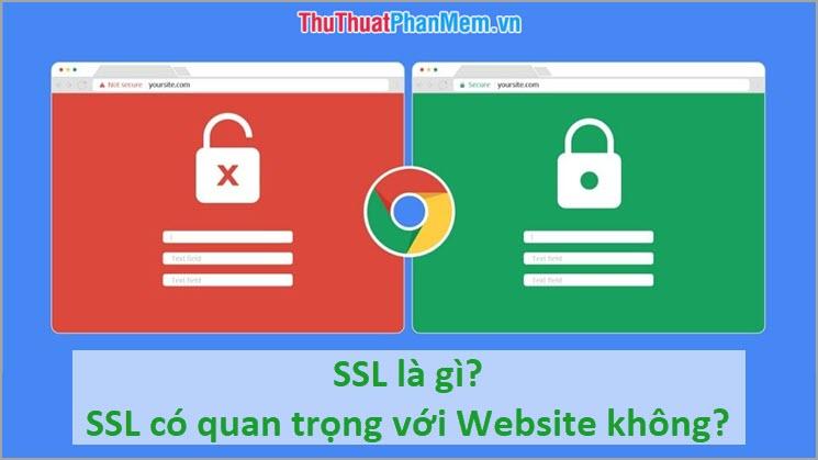 SSL là gì? SSL có tác dụng thế nào và có quan trọng với Website không