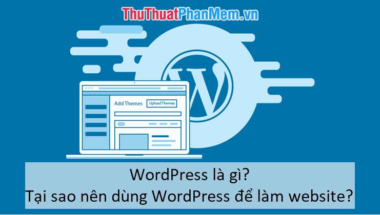 WordPress là gì Tại sao nên dùng WordPress để làm website
