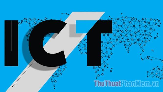 ICT là gì? Viết tắt của từ nào? Ý nghĩa của ICT